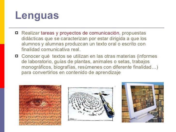 Lenguas <ul><li>Realizar  tareas y proyectos de comunicación , propuestas didácticas que se caracterizan por estar dirigid...