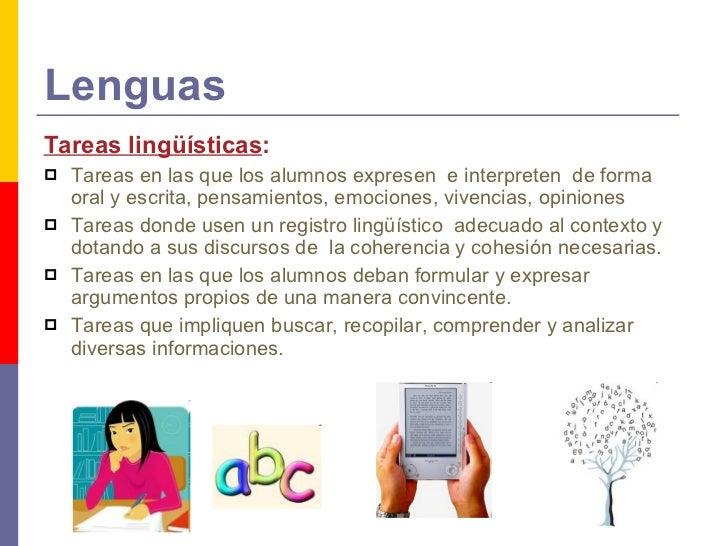 Lenguas <ul><li>Tareas lingüísticas : </li></ul><ul><li>Tareas en las que los alumnos expresen  e interpreten  de forma or...