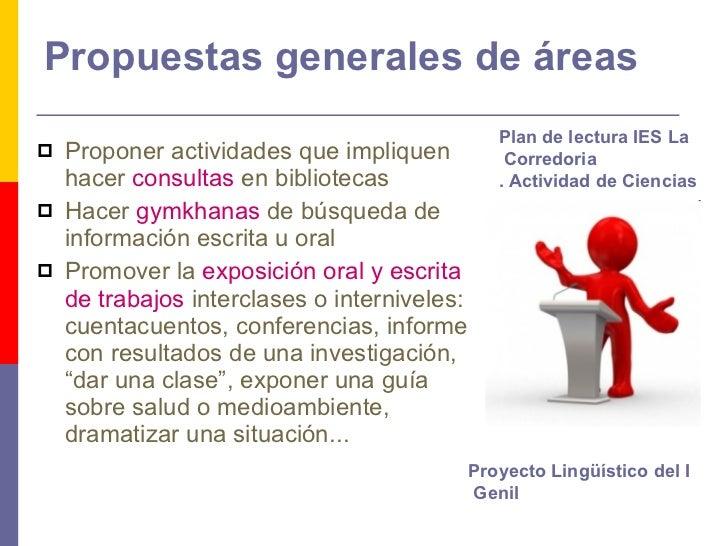Propuestas generales de áreas <ul><li>Proponer actividades que impliquen hacer  consultas  en bibliotecas </li></ul><ul><l...