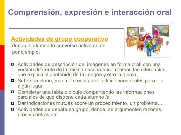 Comprensión, expresión e interacción oral <ul><li>Actividades de grupo cooperativo </li></ul><ul><li>donde el alumnado con...