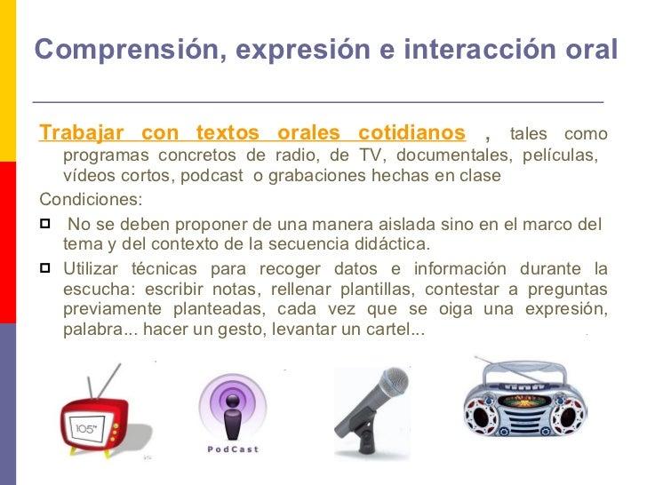 Comprensión, expresión e interacción oral <ul><li>Trabajar con textos orales cotidianos   ,  tales como programas concreto...