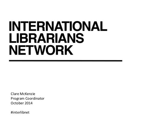 Clare  McKenzie  Program  Coordinator  October  2014  #interlibnet