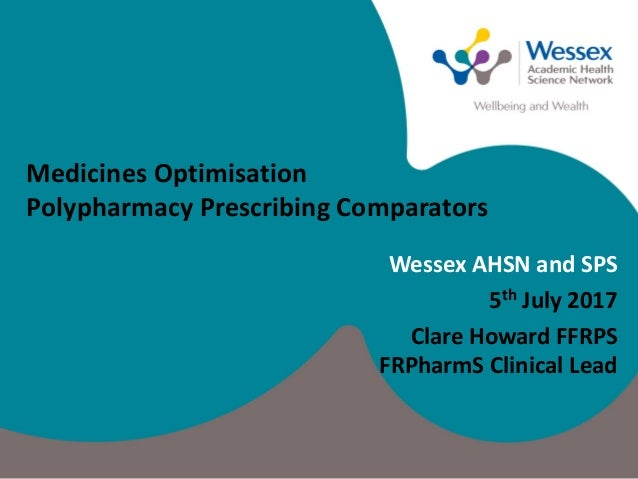 Wessex AHSN and SPS 5th July 2017 Clare Howard FFRPS FRPharmS Clinical Lead Medicines Optimisation Polypharmacy Prescribin...