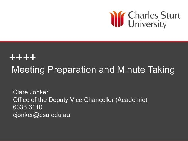 Meeting Preparation and Minute TakingClare JonkerOffice of the Deputy Vice Chancellor (Academic)6338 6110cjonker@csu.edu.a...