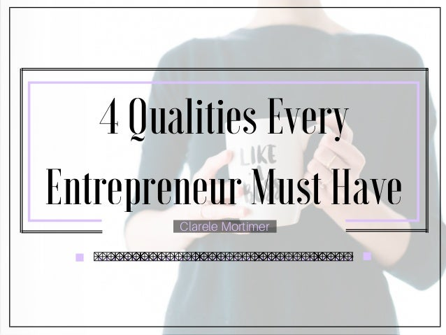 4 Qualities Every Entrepreneur Must Have Clarele Mortimer