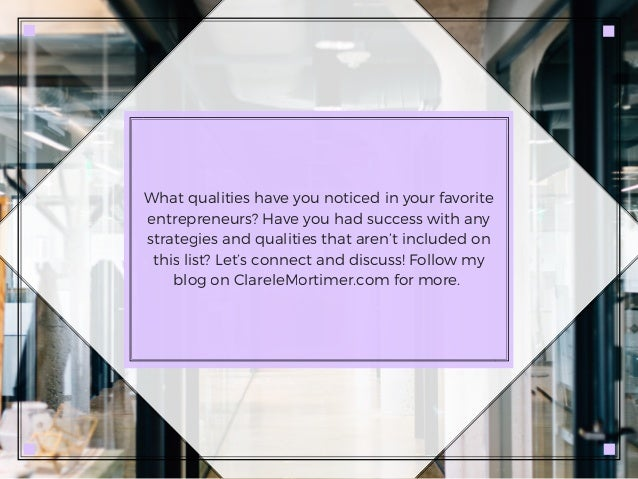 What qualities have you noticed in your favorite entrepreneurs? Have you had success with any strategies and qualities tha...