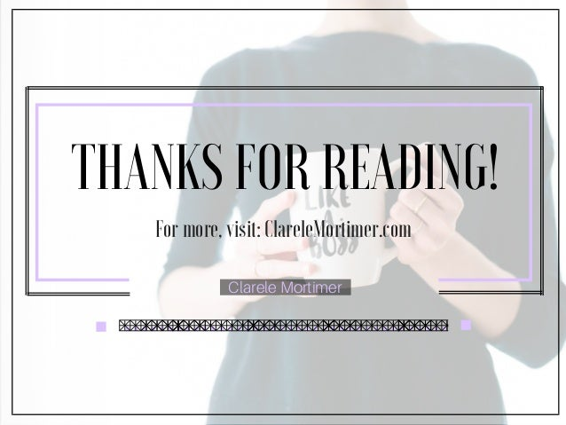 THANKS FOR READING! Clarele Mortimer For more, visit: ClareleMortimer.com