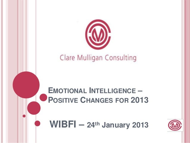 EMOTIONAL INTELLIGENCE –POSITIVE CHANGES FOR 2013WIBFI – 24th January 2013