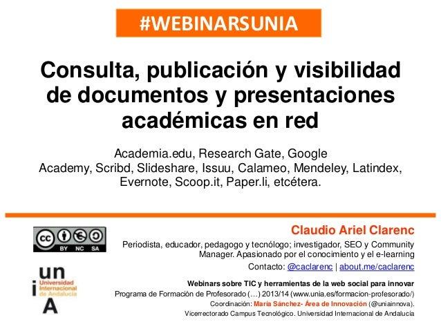 #WEBINARSUNIA Claudio Ariel Clarenc Periodista, educador, pedagogo y tecnólogo; investigador, SEO y Community Manager. Apa...