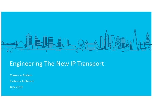 Clarence Anslem Systems Architect July 2019 Engineering The New IP Transport
