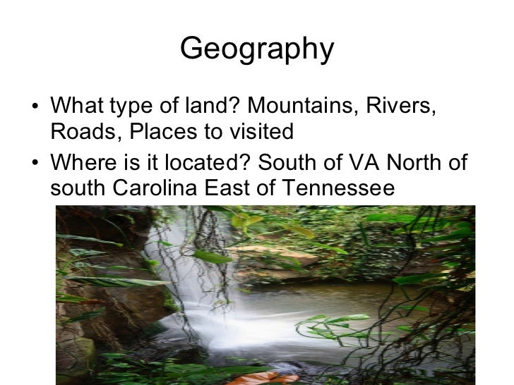 Geography <ul><li>What type of land? Mountains, Rivers, Roads, Places to visited </li></ul><ul><li>Where is it located? So...