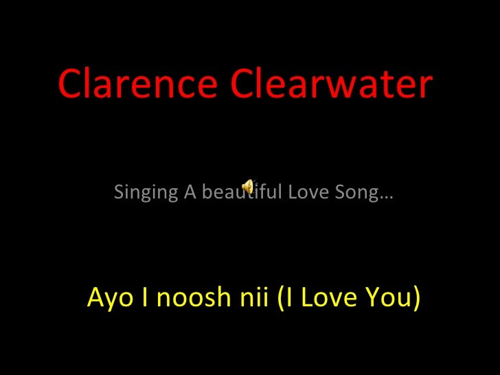 Clarence Clearwater Singing A beautiful Love Song… Ayo I noosh nii (I Love You)