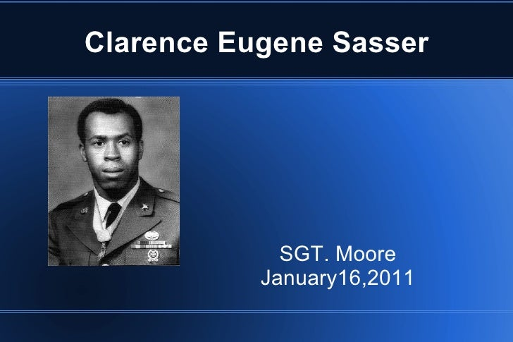 Clarence Eugene Sasser SGT. Moore January16,2011