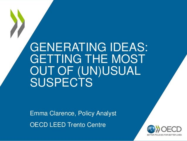 GENERATING IDEAS: GETTING THE MOST OUT OF (UN)USUAL SUSPECTS Emma Clarence, Policy Analyst OECD LEED Trento Centre
