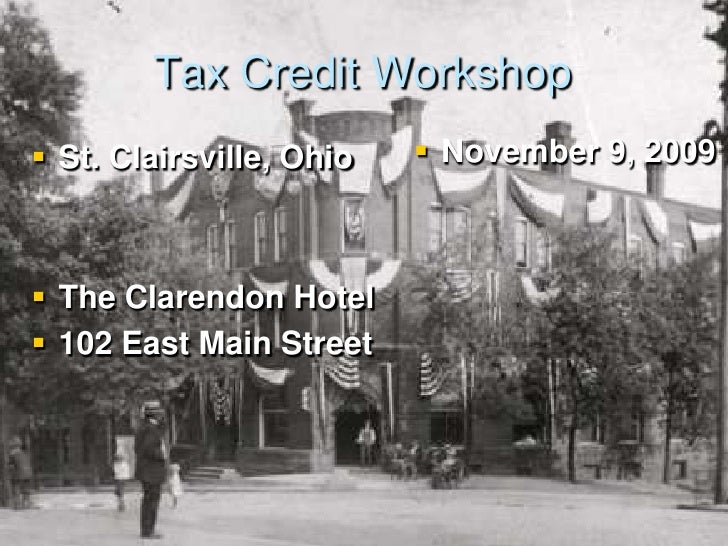 Tax Credit Workshop<br />St. Clairsville,Ohio<br />The Clarendon Hotel <br />102 East Main Street<br />November 9, 2009<br />