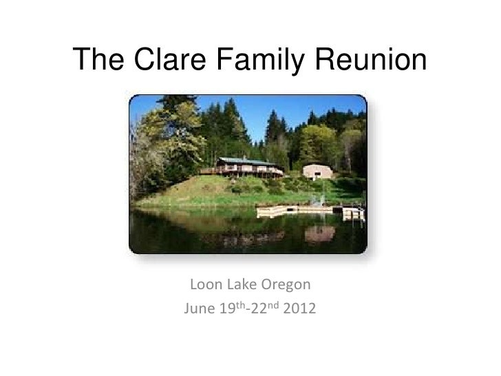 The Clare Family Reunion        Loon Lake Oregon       June 19th-22nd 2012