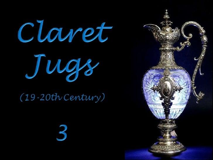 Claret<br />Jugs<br />(19-20th Century)<br />3<br />