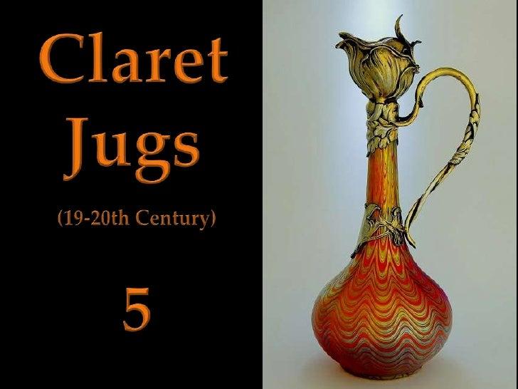 Claret<br />Jugs<br />(19-20th Century)<br />5<br />