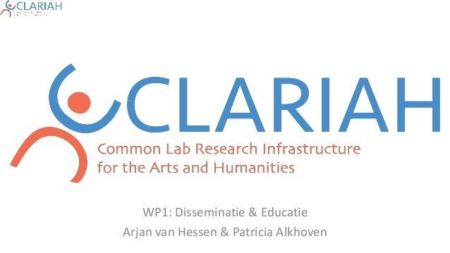 WP1: Disseminatie & Educatie Arjan van Hessen & Patricia Alkhoven