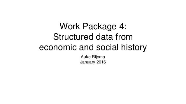 Work Package 4: Structured data from economic and social history Auke Rijpma January 2016