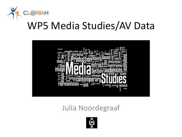 WP5 Media Studies/AV Data Julia Noordegraaf
