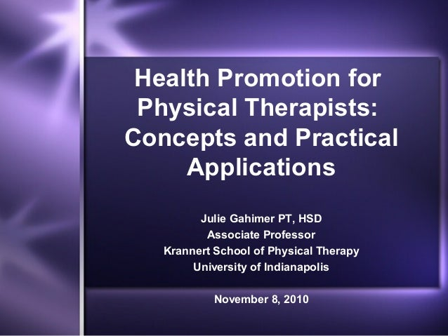 Health Promotion for Physical Therapists: Concepts and Practical Applications Julie Gahimer PT, HSD Associate Professor Kr...