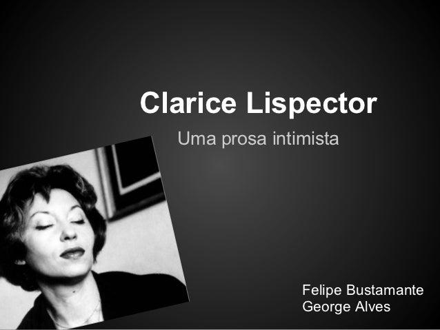 Clarice Lispector  Uma prosa intimista                Felipe Bustamante                George Alves