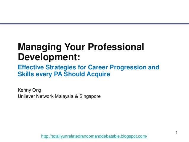 1 http://totallyunrelatedrandomanddebatable.blogspot.com/ Managing Your Professional Development: Effective Strategies for...