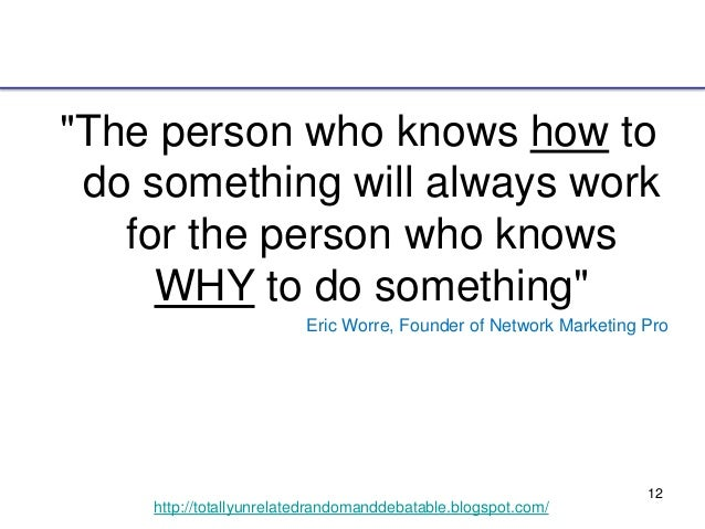 """12 http://totallyunrelatedrandomanddebatable.blogspot.com/ """"The person who knows how to do something will always work for ..."""