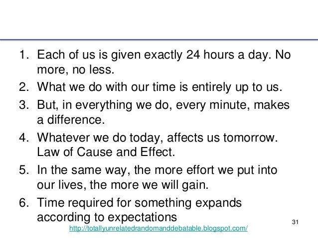 31 http://totallyunrelatedrandomanddebatable.blogspot.com/ 1. Each of us is given exactly 24 hours a day. No more, no less...