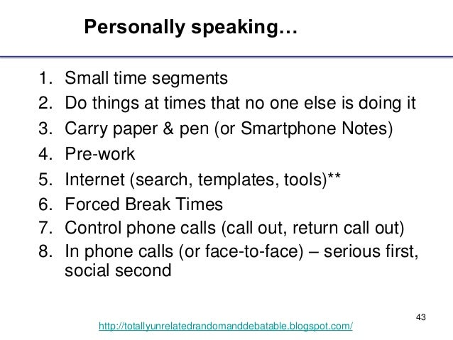43 http://totallyunrelatedrandomanddebatable.blogspot.com/ Personally speaking… 1. Small time segments 2. Do things at tim...