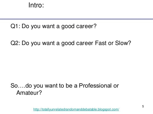 5 http://totallyunrelatedrandomanddebatable.blogspot.com/ Intro: Q1: Do you want a good career? Q2: Do you want a good car...