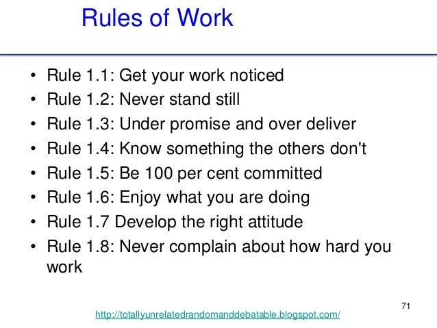 71 http://totallyunrelatedrandomanddebatable.blogspot.com/ Rules of Work • Rule 1.1: Get your work noticed • Rule 1.2: Nev...