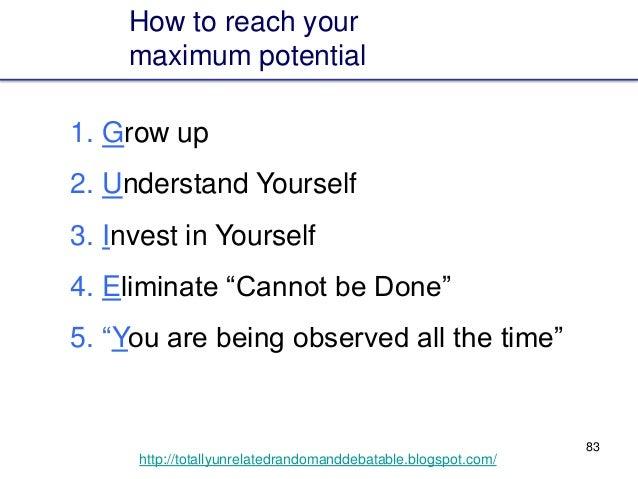 83 http://totallyunrelatedrandomanddebatable.blogspot.com/ 1. Grow up 2. Understand Yourself 3. Invest in Yourself 4. Elim...