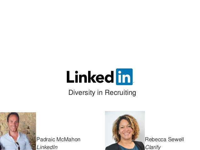 Diversity in Recruiting Padraic McMahon LinkedIn Rebecca Sewell Clarify