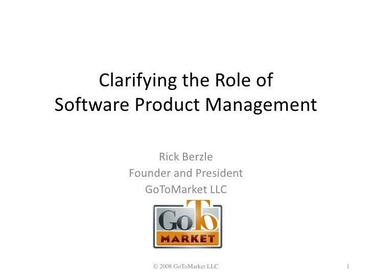 Clarifying the Role of Software Product Management              Rick Berzle        Founder and President           GoToMar...