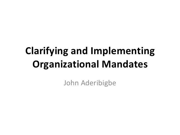 Clarifying and Implementing Organizational Mandates John Aderibigbe
