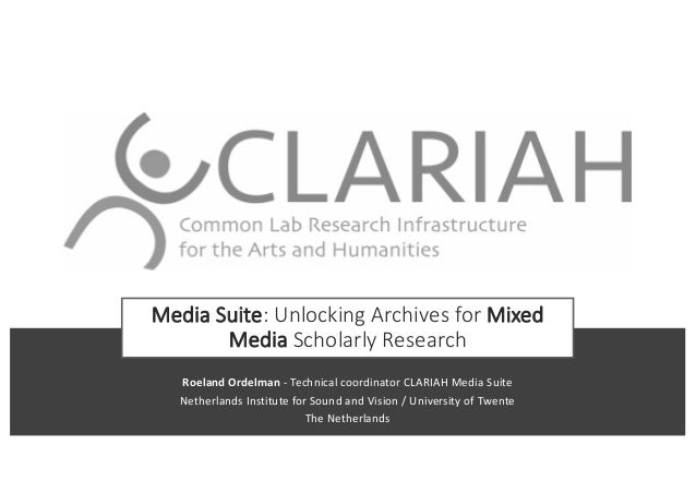 Media Suite: Unlocking Archives for Mixed Media Scholarly Research Roeland Ordelman - Technical coordinator CLARIAH Media ...