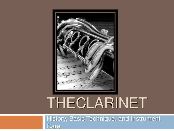 TheClarinet<br />History, Basic Technique, and Instrument Care<br />