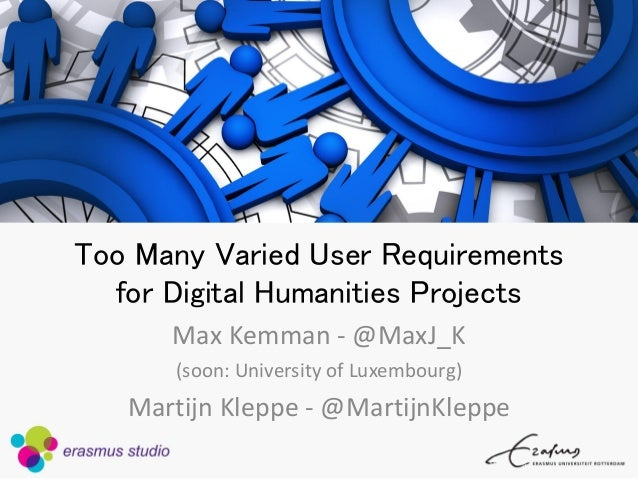 Too Many Varied User Requirements for Digital Humanities Projects  Max Kemman -@MaxJ_K  (soon: University of Luxembourg)  ...