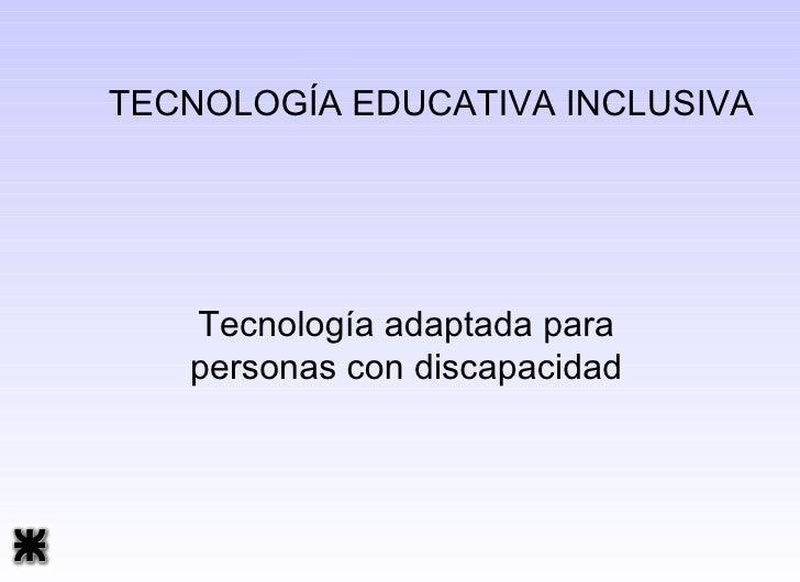 TECNOLOGÍA EDUCATIVA INCLUSIVA Tecnología adaptada para personas con discapacidad