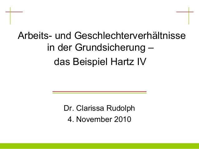 Arbeits- und Geschlechterverhältnisse in der Grundsicherung – das Beispiel Hartz IV Dr. Clarissa Rudolph 4. November 2010