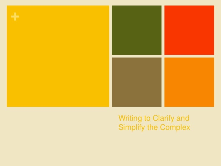 Writing to Clarify and Simplify the Complex<br />
