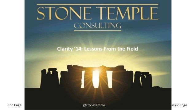 Clarity '14: Lessons From the Field  Eric Enge @stonetemple +Eric Enge