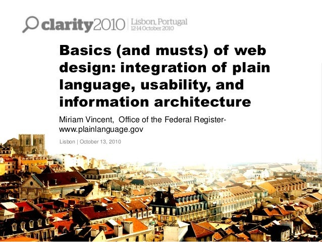 Basics (and musts) of web design: integration of plain language, usability, and information architecture Miriam Vincent, O...