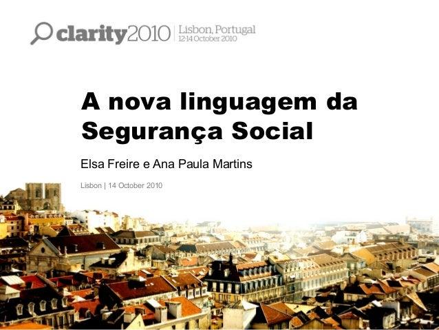 A nova linguagem da Segurança Social Elsa Freire e Ana Paula Martins Lisbon | 14 October 2010