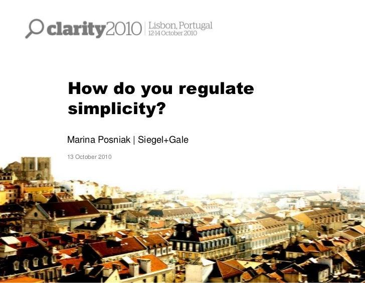 How do you regulatesimplicity?Marina Posniak | Siegel+Gale13 October 2010