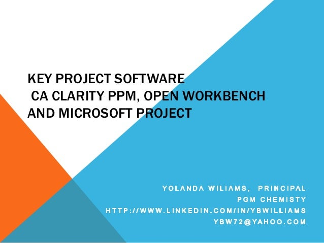 KEY PROJECT SOFTWARE CA CLARITY PPM, OPEN WORKBENCH AND MICROSOFT PROJECT