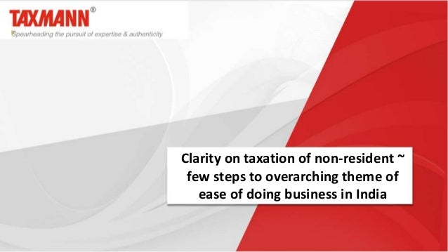 Clarity on taxation of non-resident ~ few steps to overarching theme of ease of doing business in India