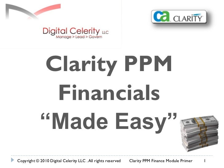 """Clarity PPM             Financials            """"Made Easy""""Copyright © 2010 Digital Celerity LLC . All rights reserved   Cla..."""
